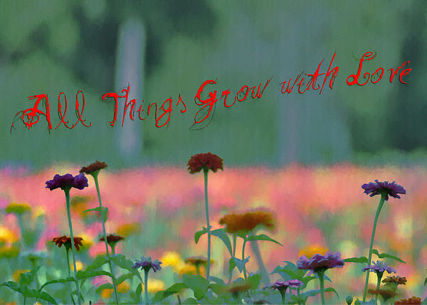 All Things Grow With Love Photograph - All Things Grow With Love by Bill Cannon