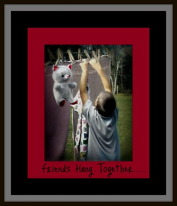 Sherry Gombert - Friends Hang Together