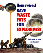 Patriotic Mixed Media Prints - Housewives Save Waste Fats For Explosives Print by War Is Hell Store