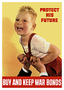 World War Posters - Protect His Future Buy War Bonds Poster by War Is Hell Store