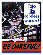 United States Government Prints - Tojo Like Careless Workers Print by War Is Hell Store