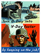 Government Posters - Turn D-Day Into V-Day Faster  Poster by War Is Hell Store