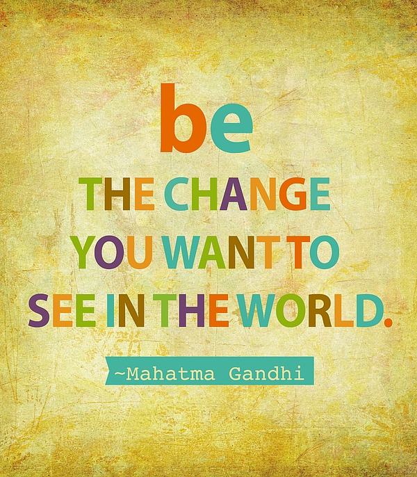 Be The Change You Want To See In The World Digital Art - Be The Change by Cindy Greenbean