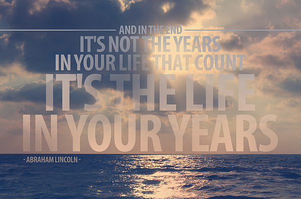 Beach Photograph - It Is The Life In Your Years Quote by Gal Ashkenazi