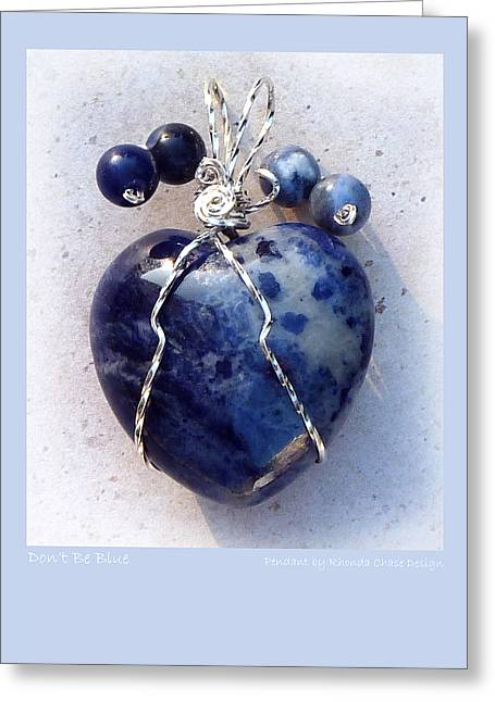 Don't Be Blue Greeting Card by Rhonda Chase