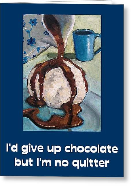 Joyce Geleynse Greeting Cards - Id Give Up Chocolate... Greeting Card by Joyce Geleynse