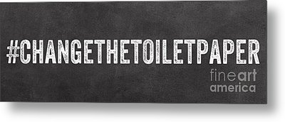Change The Toilet Paper Metal Print by Linda Woods