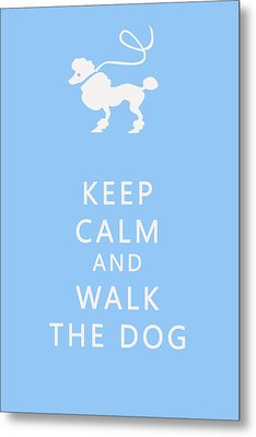 Keep Calm And Walk The Dog Metal Print by Georgia Fowler