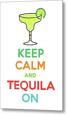 Keep Calm And Tequila On Metal Print by Andi Bird