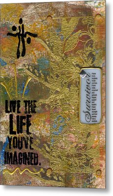 Life As You Imagined It Metal Print by Angela L Walker