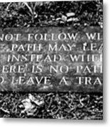 Do Not Follow Where The Path May Lead Metal Print by Susie Weaver