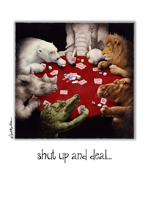 Bullis Painting - Shut Up And Deal... by Will Bullas
