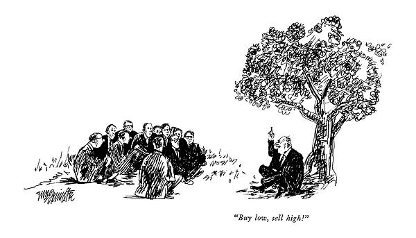 Buy Low, Sell High! Drawing by William Hamilton