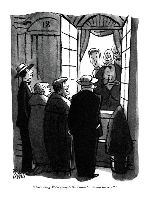 Come Along. Were Going To The Trans-lux To Hiss Drawing by Peter Arno