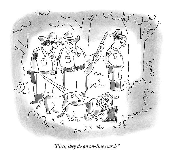First, They Do An On-line Search Drawing by Arnie Levin