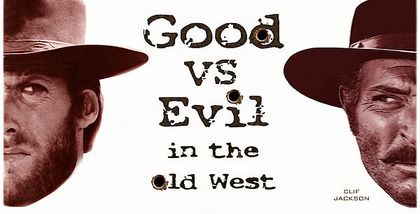 Western Digital Art - Good Vs Evil by Clif Jackson