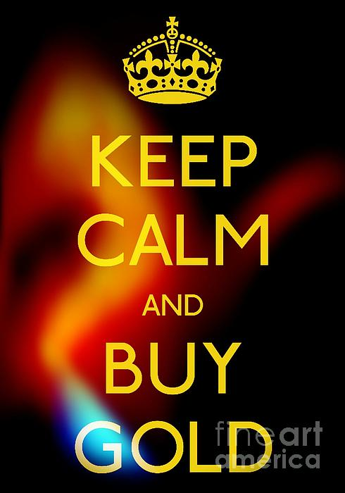 Keep Calm And Buy Gold Photograph - Keep Calm And Buy Gold by Daryl Macintyre