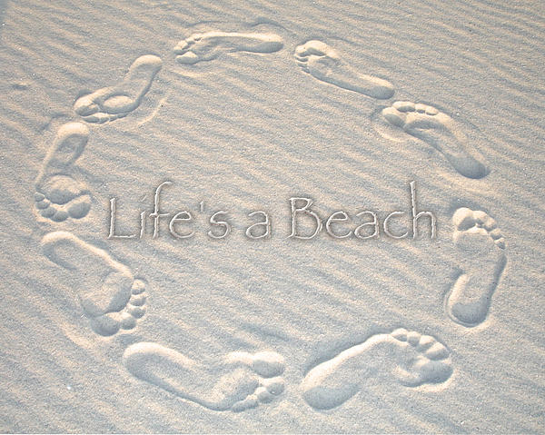 Feet Photograph - Lifes A Beach With Text by Charlie and Norma Brock