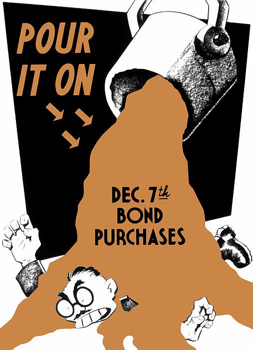 Ww2 Painting - Pour It On December 7th Bond Purchases by War Is Hell Store