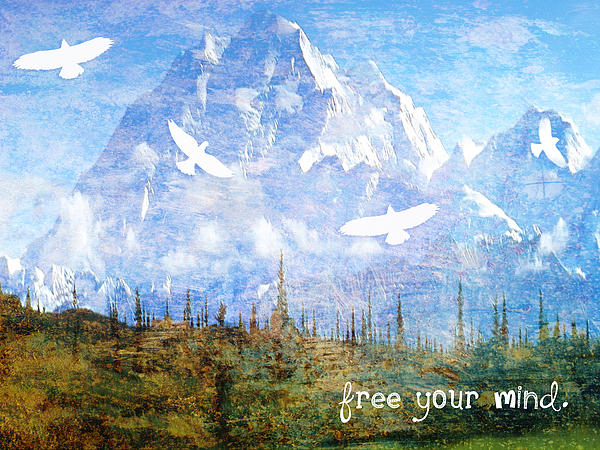 Mountains Mixed Media - Free Your Mind by Tia Helen