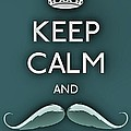 Keep Calm And Mustache On by Daryl Macintyre