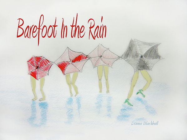 Umbrella Drawing - Barefoot In The Rain by Donna Blackhall