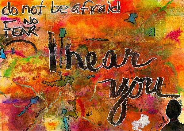 Acrylic Painting - Have No Fear - I Hear You by Angela L Walker