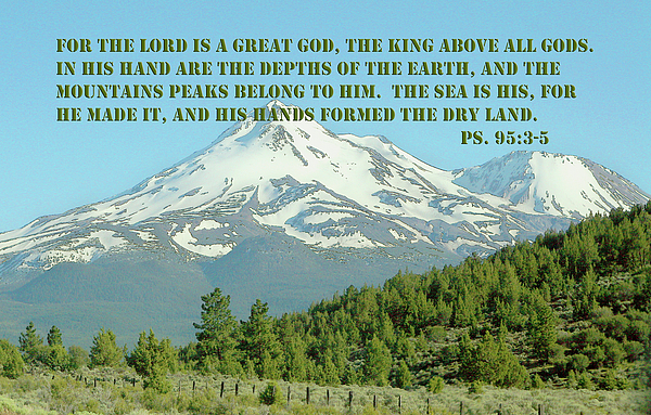 Scripture Photograph - Mt. Shasta Ps.95 V 3-5 by Linda Phelps