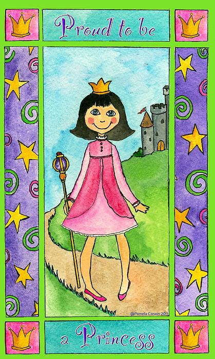 Princess Painting - Proud To Be A Princess by Pamela  Corwin