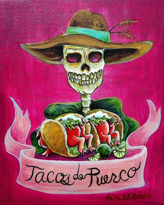 Dia De Los Muertos Painting - Tacos De Puerco by Heather Calderon
