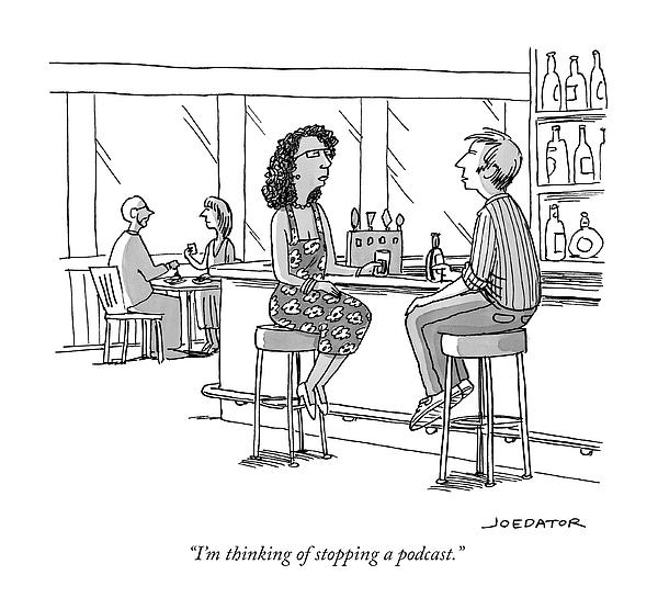 Thinking Of Stopping A Podcast Drawing by Joe Dator