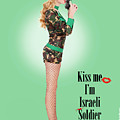 Kiss Me Im Israeli Soldier by Pin Up  TLV