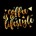Text Art Coffee Is A Lifestyle - Golden And Black by Melanie Viola