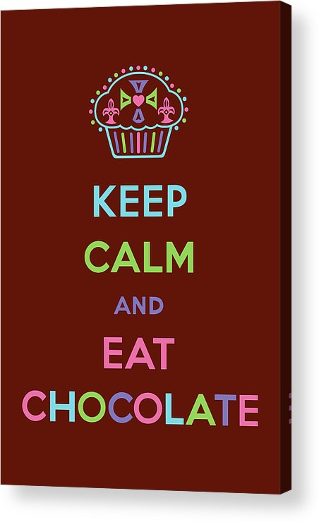 Chocolate Acrylic Print featuring the digital art Keep Calm And Eat Chocolate by Andi Bird