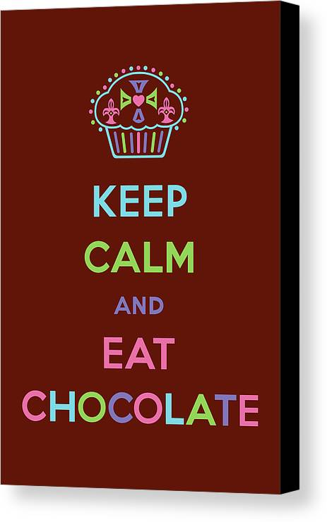 Chocolate Canvas Print featuring the digital art Keep Calm And Eat Chocolate by Andi Bird