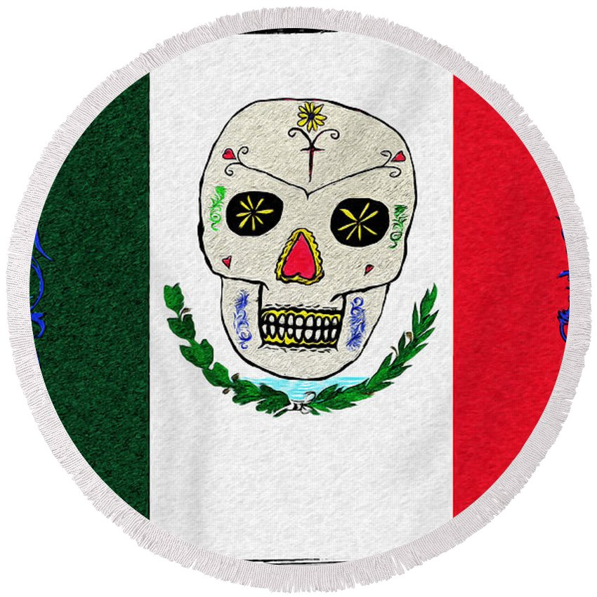 Mexican Flag Of The Dead Round Beach Towel featuring the digital art Mexican Flag Of The Dead by Bill Cannon