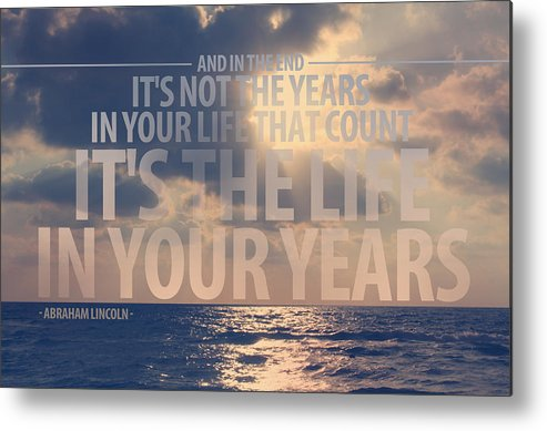 Beach Metal Print featuring the photograph It Is The Life In Your Years Quote by Gal Ashkenazi