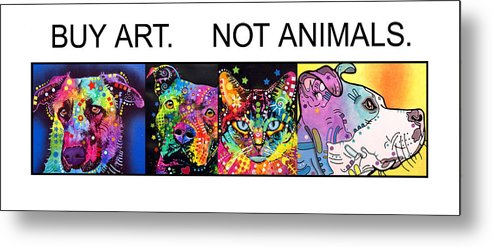 Dog Metal Print featuring the painting Buy Art Not Animals by Dean Russo