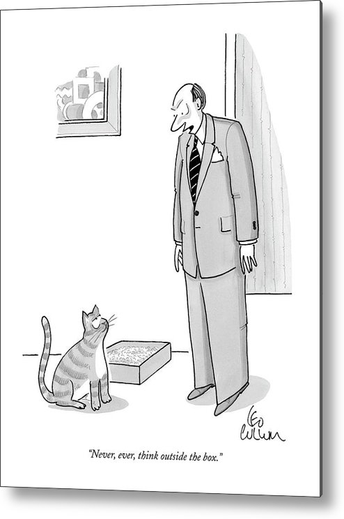 (man Talking To Cat Sitting Along Side Litter Box.) Pets Metal Print featuring the drawing Never, Ever, Think Outside The Box by Leo Cullum