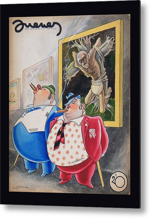 Politics Metal Print featuring the painting Poor Mexico.... Rich Politicians. by Ernesto Garcia Cabral