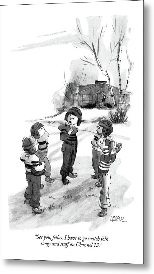 Little Boy Leaves His Football Playmates To Watch Educational Program On Television. Television Tv Shows Show Showing Program Programming Prime-time Entertainment Broadcast Pbs Public Childhood Outdoors Play Playing Games Winter Cold Season Modern Life Technology Spectacle -rdm 68301 Llo Lee Lorenz Metal Print featuring the drawing See You, Fellas. I Have To Go Watch Folk Songs by Lee Lorenz