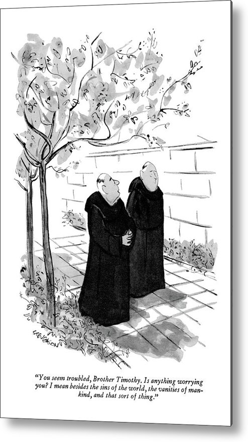 (one Monk To Another.) Modern Life Metal Print featuring the drawing You Seem Troubled by James Stevenson
