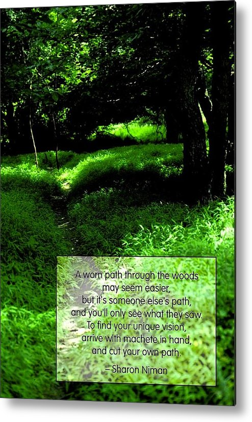 Quotation Metal Print featuring the photograph Cut Your Own Path by Mike Flynn