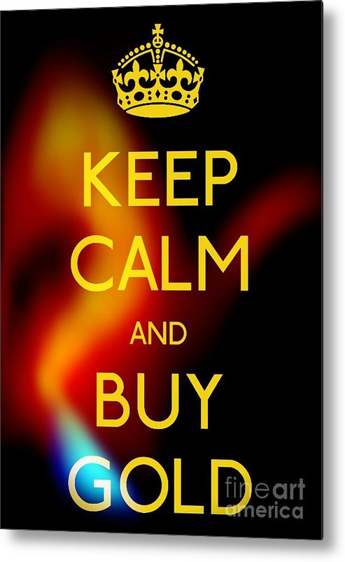 Keep Calm And Buy Gold Metal Print featuring the photograph Keep Calm And Buy Gold by Daryl Macintyre