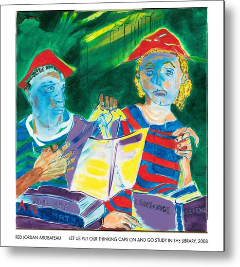 Books Metal Print featuring the painting Let Us Put Our Thinking Caps On And Go Study In The Library by Red Jordan Arobateau