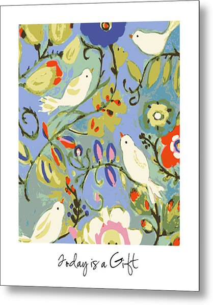 Today Is A Gift Metal Print by Karen Fields