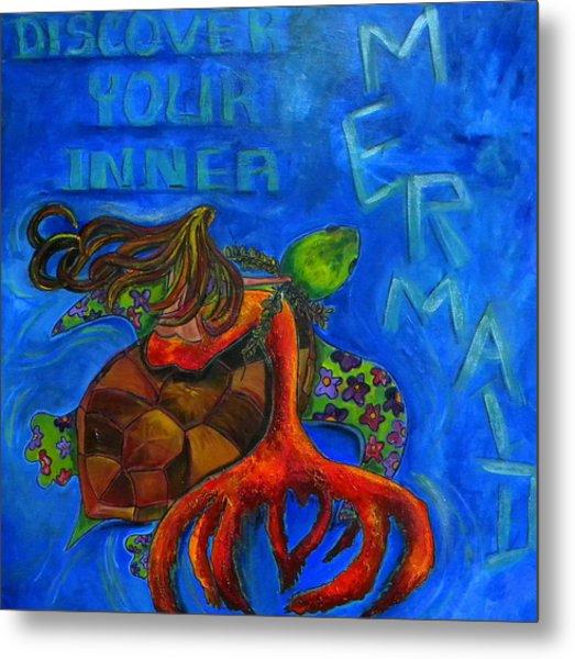 Discover Your Inner Mermaid Metal Print by Patti Schermerhorn