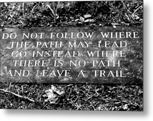 Do Not Follow Where The Path May Lead Metal Print