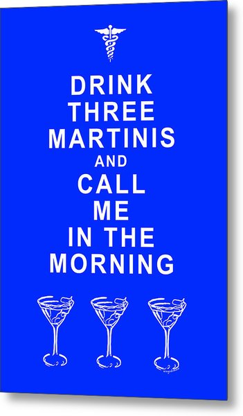 Drink Three Martinis And Call Me In The Morning - Blue Metal Print