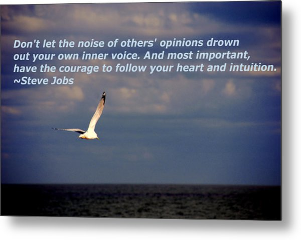 Have The Courage To Follow Your Heart Metal Print